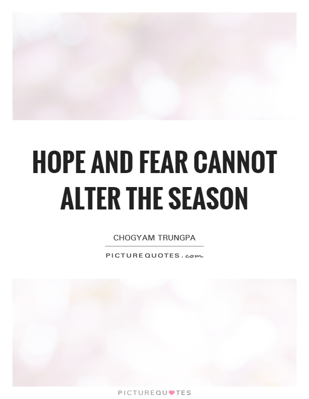 Hope and fear cannot alter the season Picture Quote #1
