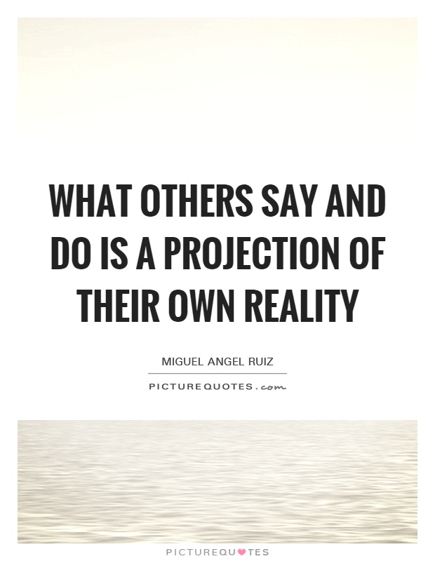 What others say and do is a projection of their own reality Picture Quote #1
