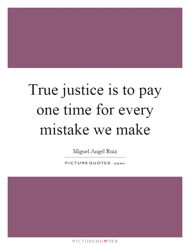True justice is to pay one time for every mistake we make Picture Quote #1