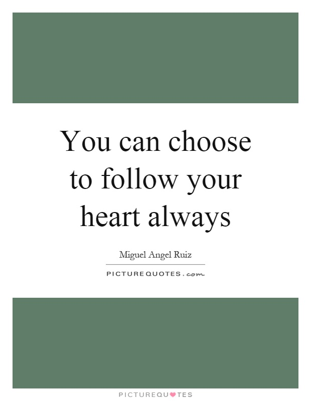 You can choose to follow your heart always Picture Quote #1