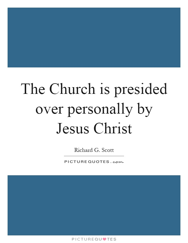 The Church is presided over personally by Jesus Christ Picture Quote #1