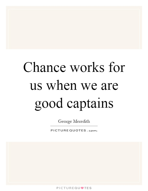 Chance works for us when we are good captains Picture Quote #1