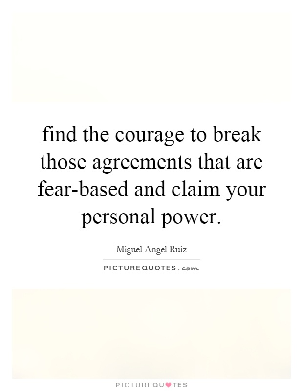 find the courage to break those agreements that are fear-based and claim your personal power Picture Quote #1