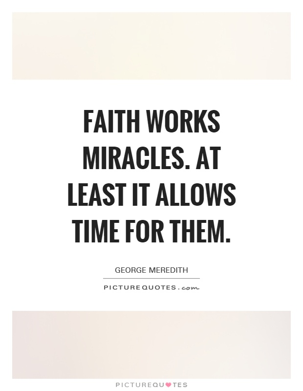 Faith works miracles. At least it allows time for them Picture Quote #1