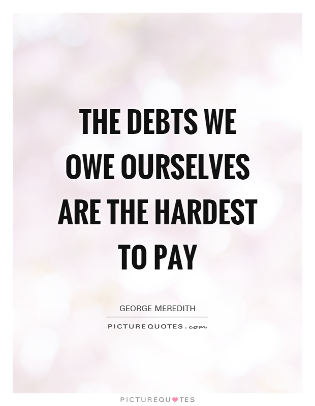 The debts we owe ourselves are the hardest to pay Picture Quote #1