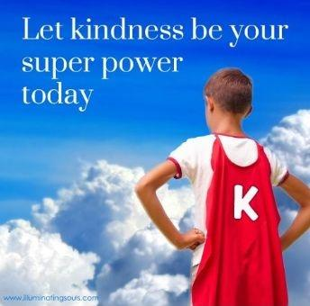 Let kindness be your superpower today Picture Quote #1