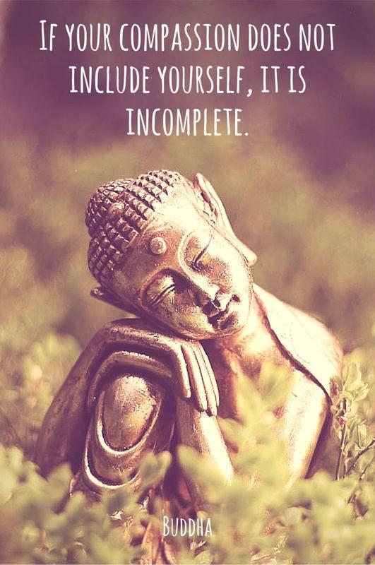 If your compassion does not include yourself, it is incomplete Picture Quote #1