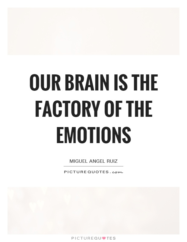 Our brain is the factory of the emotions Picture Quote #1