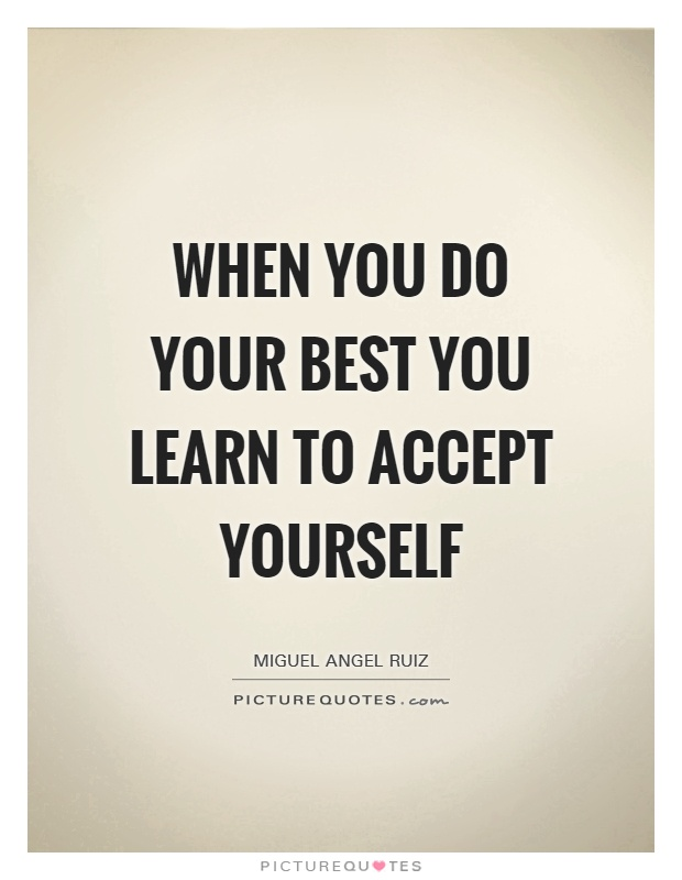 When you do your best you learn to accept yourself Picture Quote #1