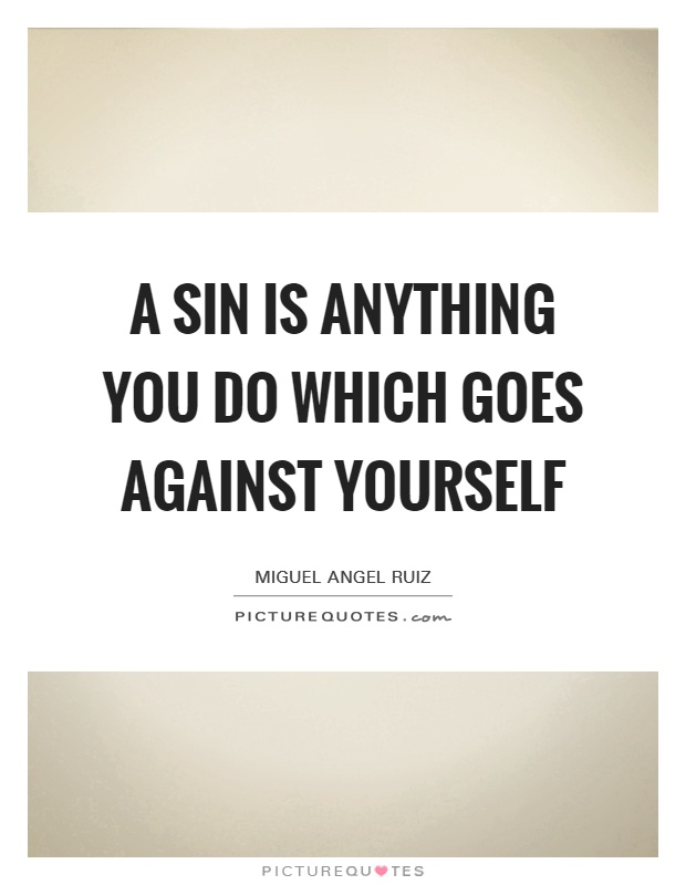 A sin is anything you do which goes against yourself Picture Quote #1