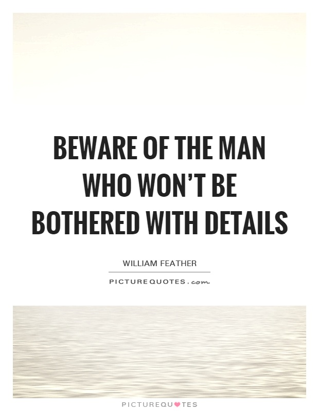 Beware of the man who won't be bothered with details Picture Quote #1
