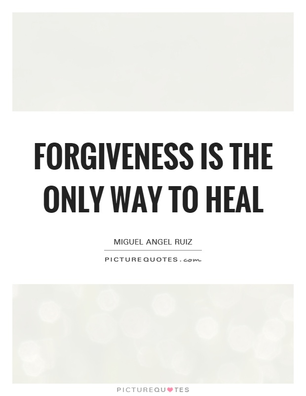 Forgiveness is the only way to heal Picture Quote #1