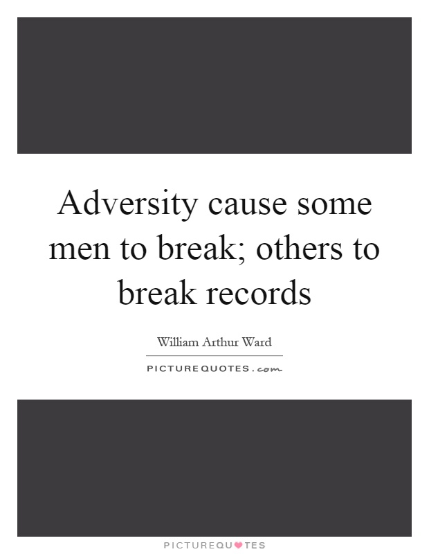 Adversity cause some men to break; others to break records Picture Quote #1