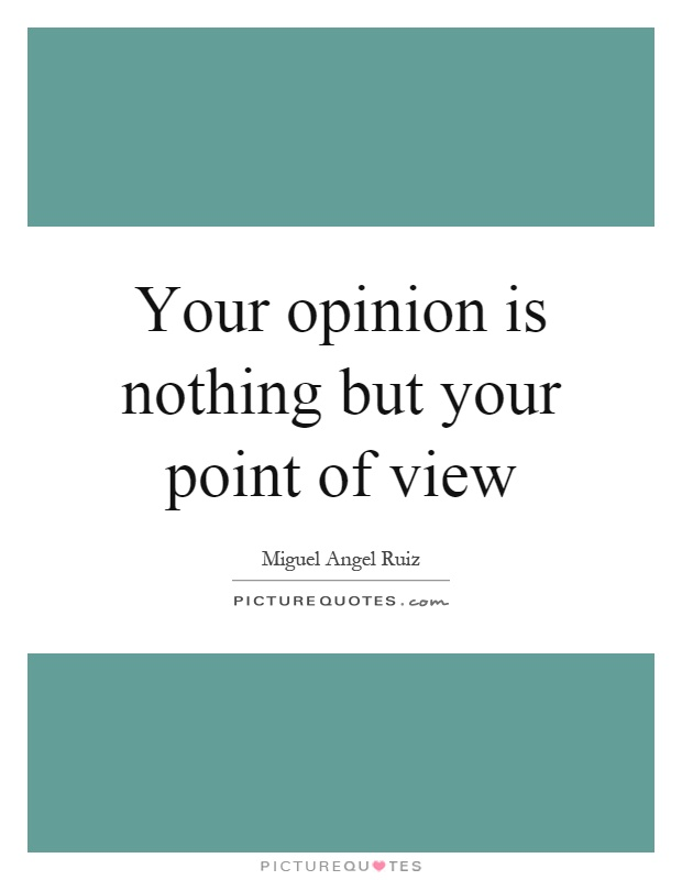 Your opinion is nothing but your point of view Picture Quote #1