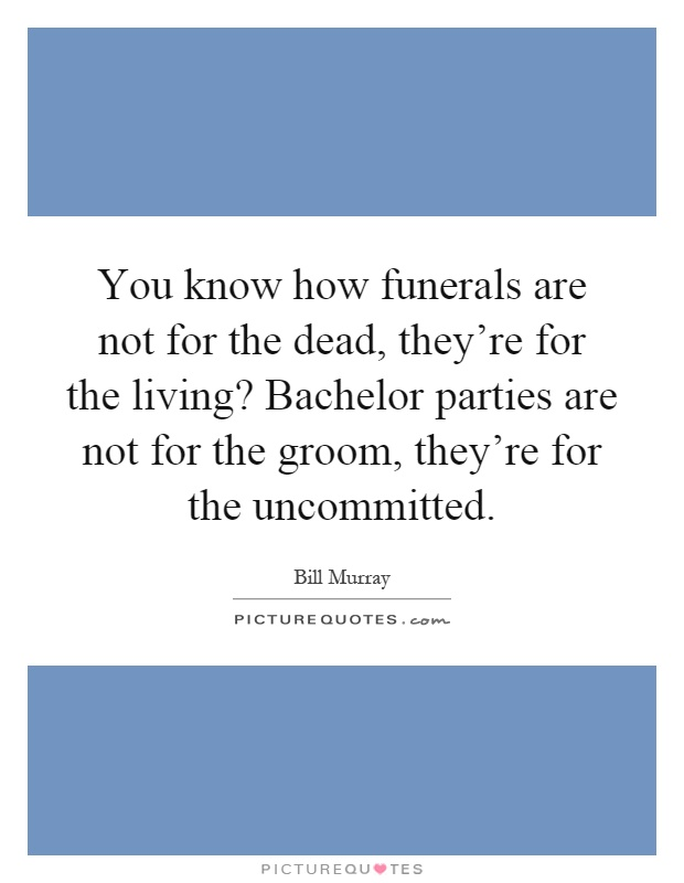 funerals are for the living not the dead essay A little over five years ago, alison and doug kirk held their 9-year-old daughter's hand as she lay on a futon in their nashville living room, told her t.