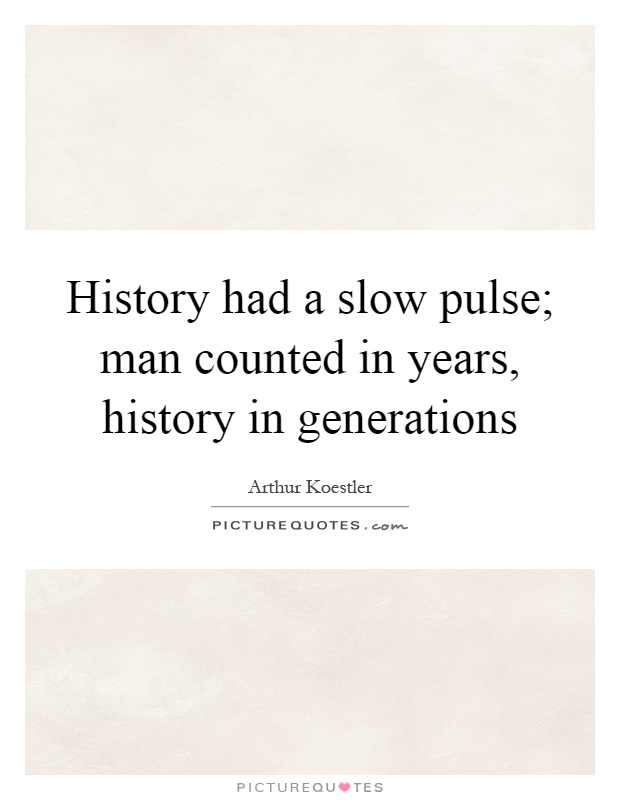 History had a slow pulse; man counted in years, history in generations Picture Quote #1