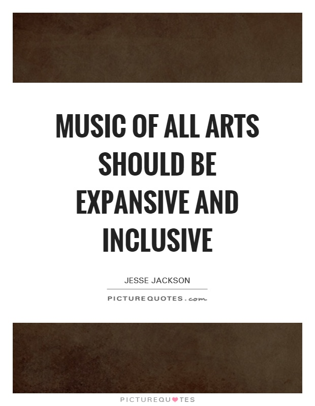 Music of all arts should be expansive and inclusive Picture Quote #1