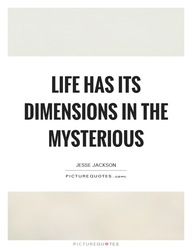Life has its dimensions in the mysterious Picture Quote #1
