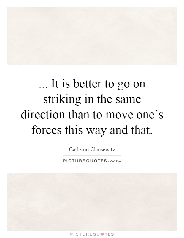 ... It is better to go on striking in the same direction than to move one's forces this way and that Picture Quote #1