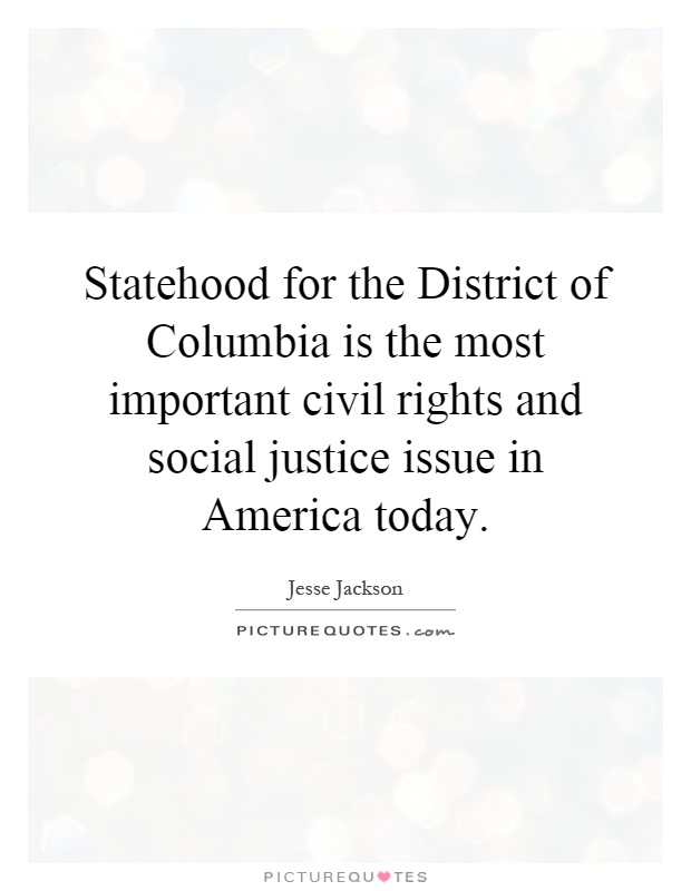 Statehood for the District of Columbia is the most important civil rights and social justice issue in America today Picture Quote #1