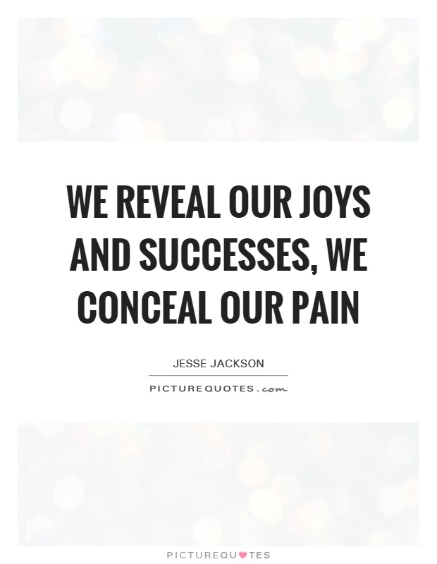 We reveal our joys and successes, we conceal our pain Picture Quote #1