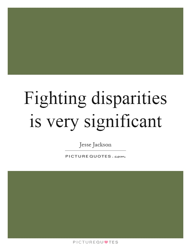 Fighting disparities is very significant Picture Quote #1