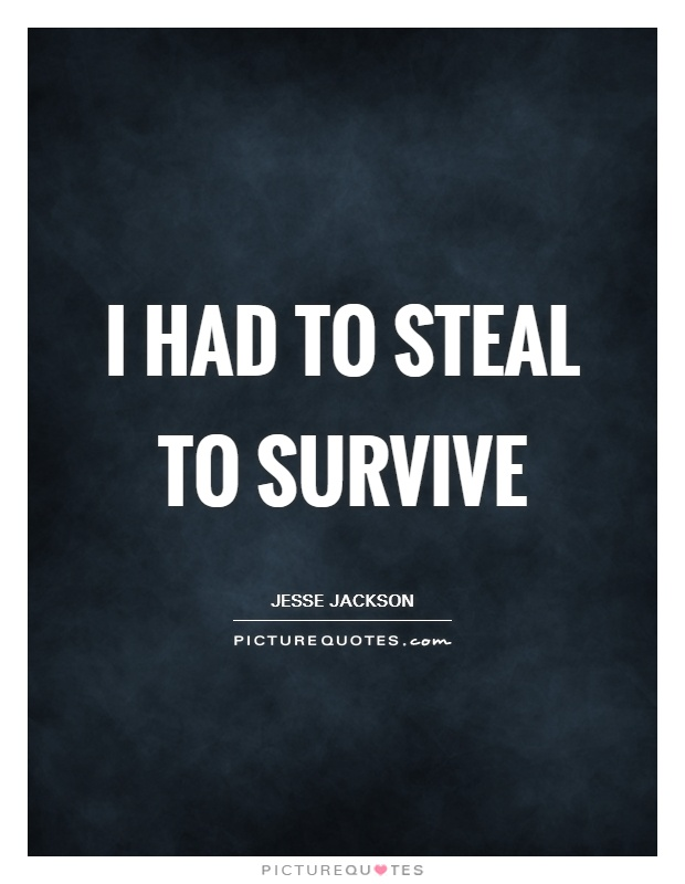 I had to steal to survive Picture Quote #1