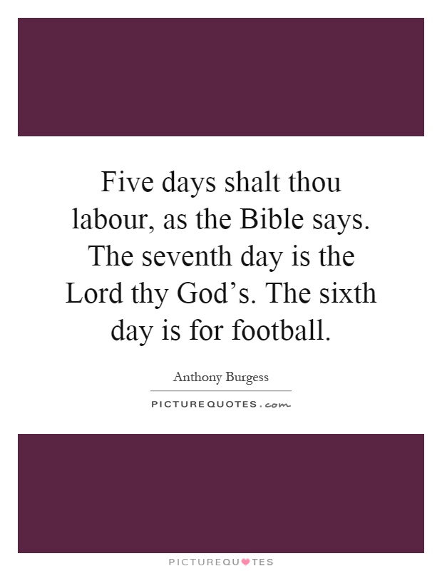 Five Days Shalt Thou Labour As The Bible Says The Seventh Day Is The Lord Thys The Sixth Day Is For Football