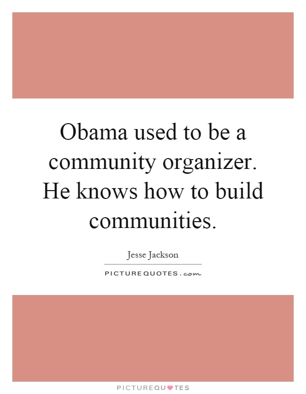 Obama used to be a community organizer. He knows how to build communities Picture Quote #1