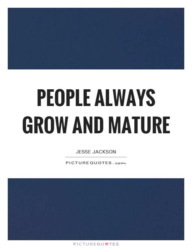 People always grow and mature Picture Quote #1