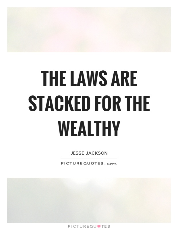 The laws are stacked for the wealthy Picture Quote #1