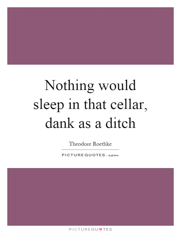 Nothing would sleep in that cellar, dank as a ditch Picture Quote #1
