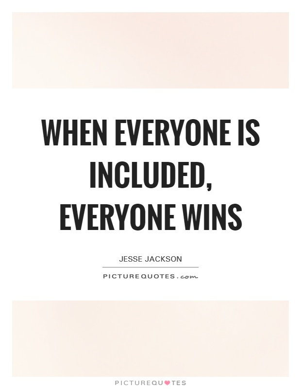 When everyone is included, everyone wins Picture Quote #1