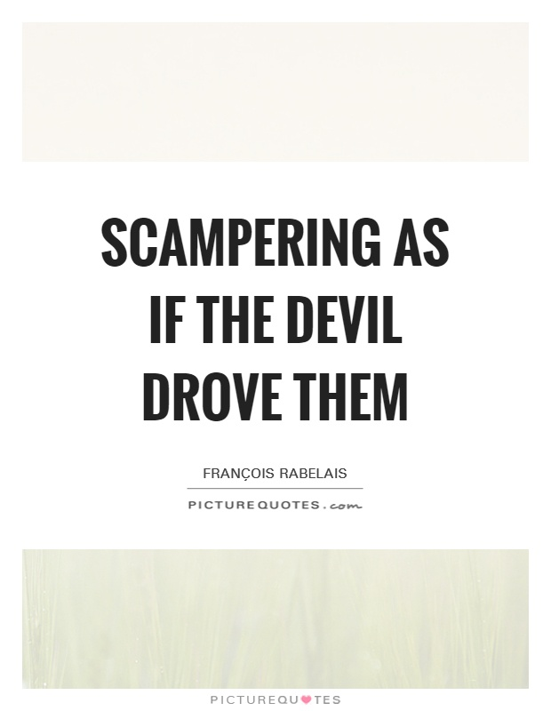 Scampering as if the Devil drove them Picture Quote #1