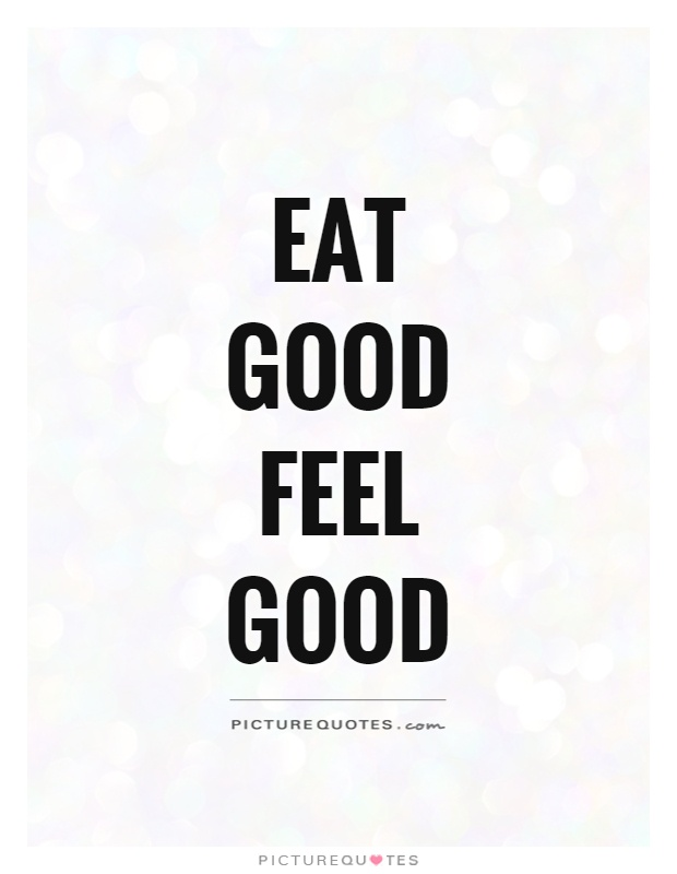 Eat good feel good Picture Quote #1