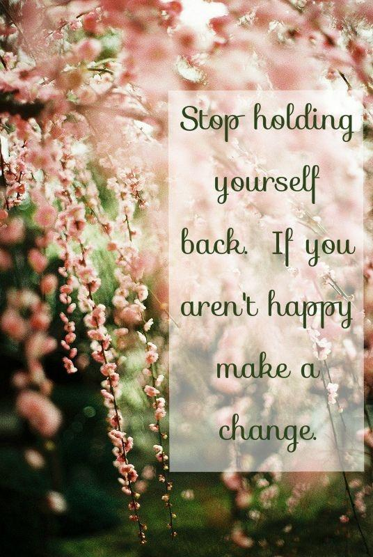 Stop holding yourself back, if you aren't happy make a change Picture Quote #1