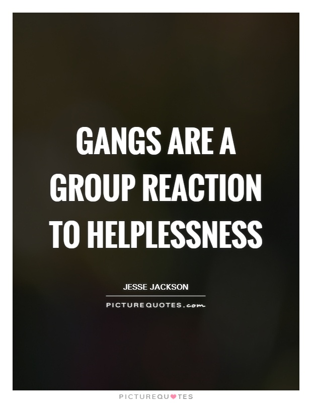Gangs are a group reaction to helplessness Picture Quote #1