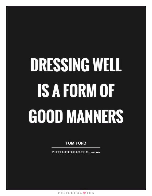 Dressing well is a form of good manners | Picture Quotes