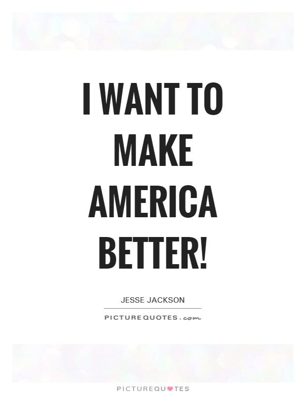 I want to make America better! Picture Quote #1