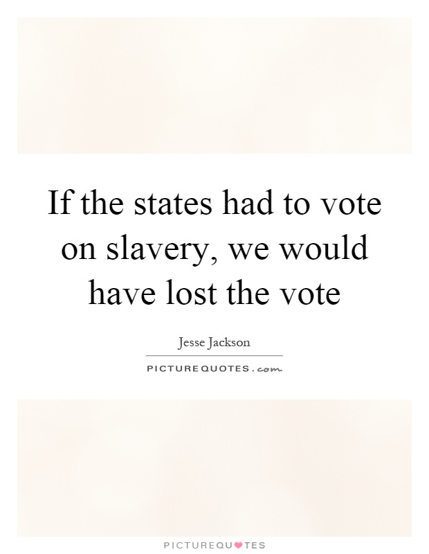 If the states had to vote on slavery, we would have lost the vote Picture Quote #1