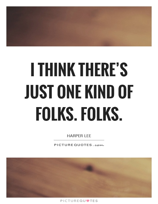 I think there's just one kind of folks. Folks Picture Quote #1