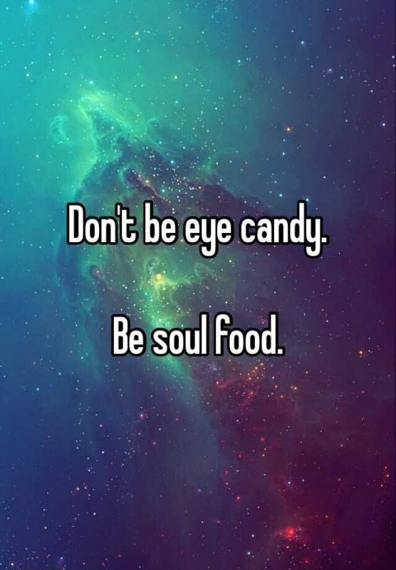 Don't be eye candy. Be soul food Picture Quote #1