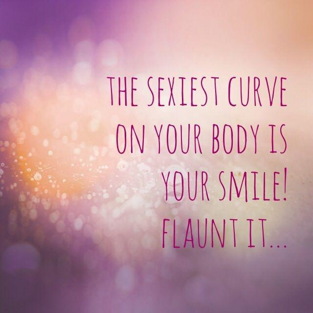The sexiest curve on your body is your smile! Flaunt it Picture Quote #1