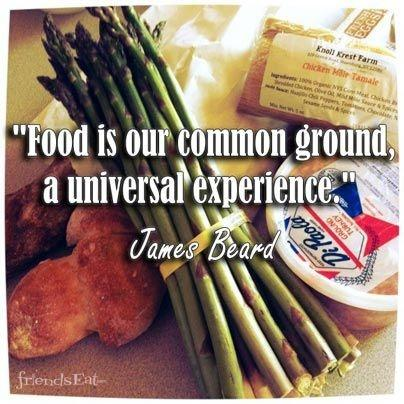 Food is our common ground, a universal experience Picture Quote #1
