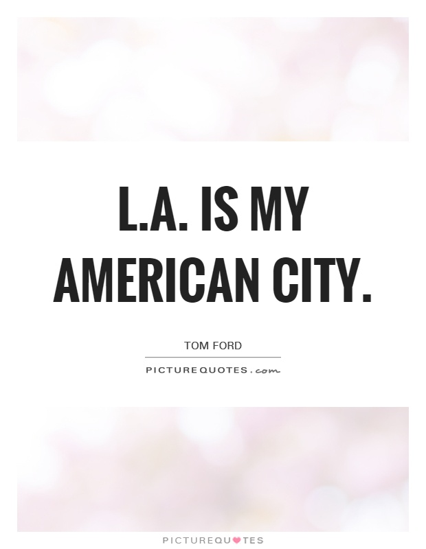 L.A. is my American city Picture Quote #1