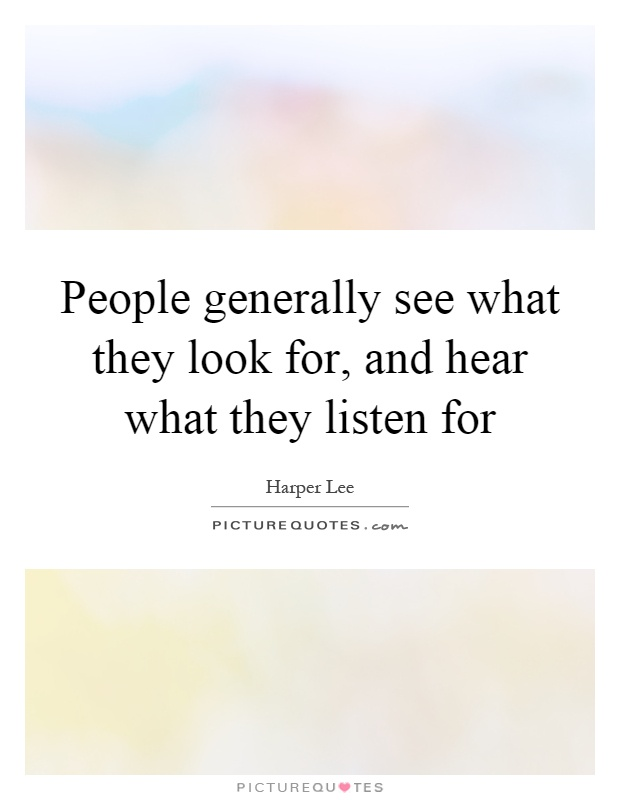 People generally see what they look for, and hear what they listen for Picture Quote #1