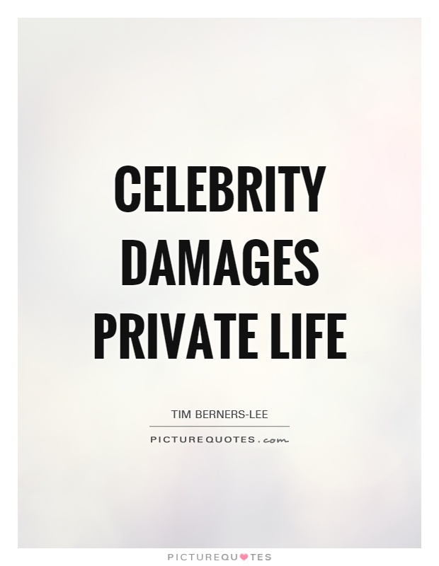 Celebrity damages private life Picture Quote #1