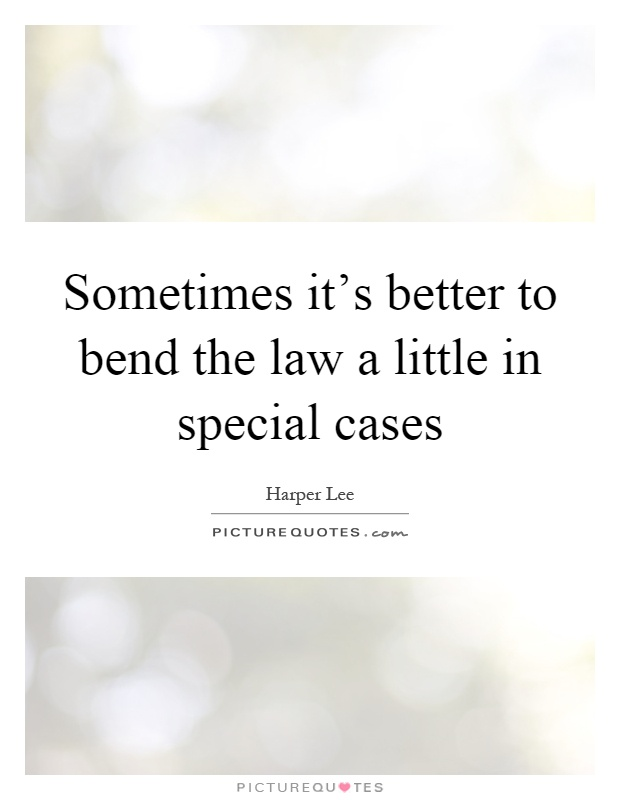Sometimes it's better to bend the law a little in special cases Picture Quote #1