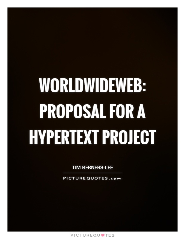 WorldWideWeb: Proposal for a HyperText Project Picture Quote #1