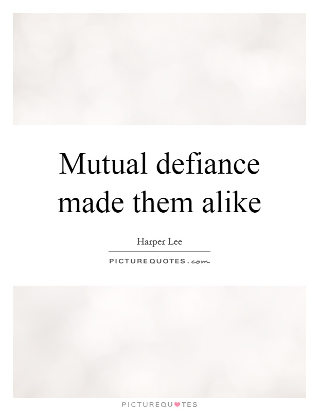 Mutual defiance made them alike Picture Quote #1